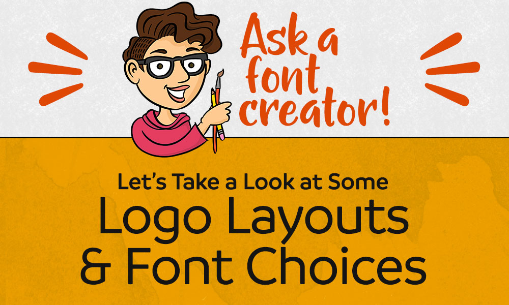 Ask a Font Creator: Logo Layouts and Font Choices