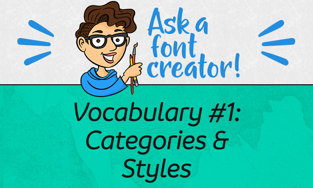 Ask a Font Creator: Vocabulary #1: Categories & Styles