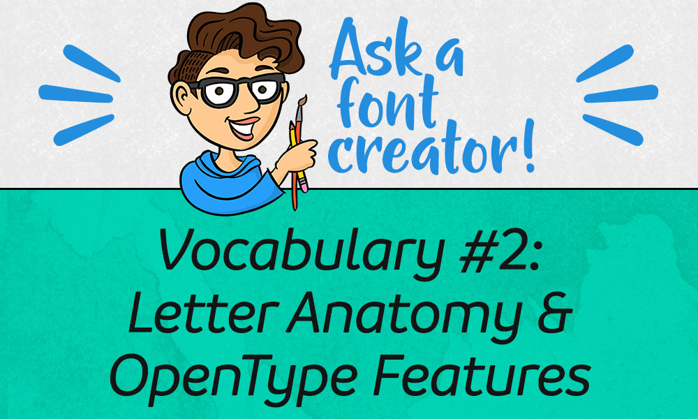 Vocabulary: Letter Anatomy and OpenType Features