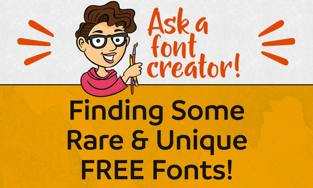 Ask a Font Creator: Finding Rare and Unique Free Fonts