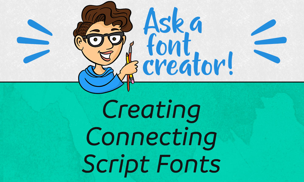 Ask a Font Creator: Creating Connecting Script Fonts
