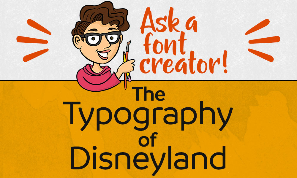 Ask a Font Creator: The Typography of Disneyland