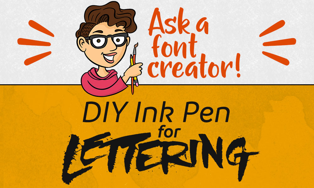 Ask a Font Creator: DIY Ink Pen for Lettering