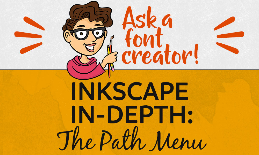 Ask a Font Creator: Inkscape In-Depth Path Menu