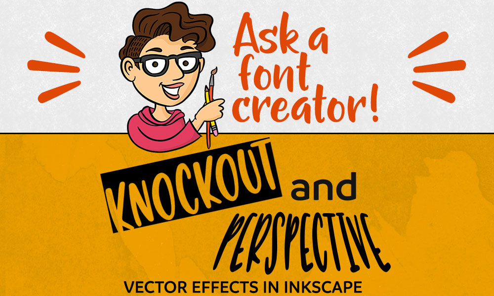 Ask a Font Creator Knockouts and Perspective in Inkscape