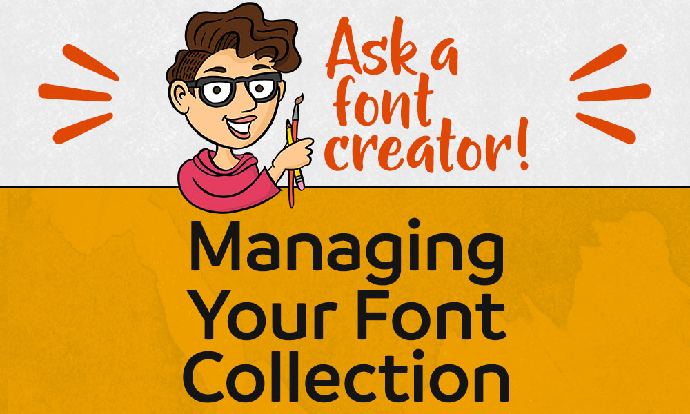 Ask a Font Creator: Managing Your Font Collection