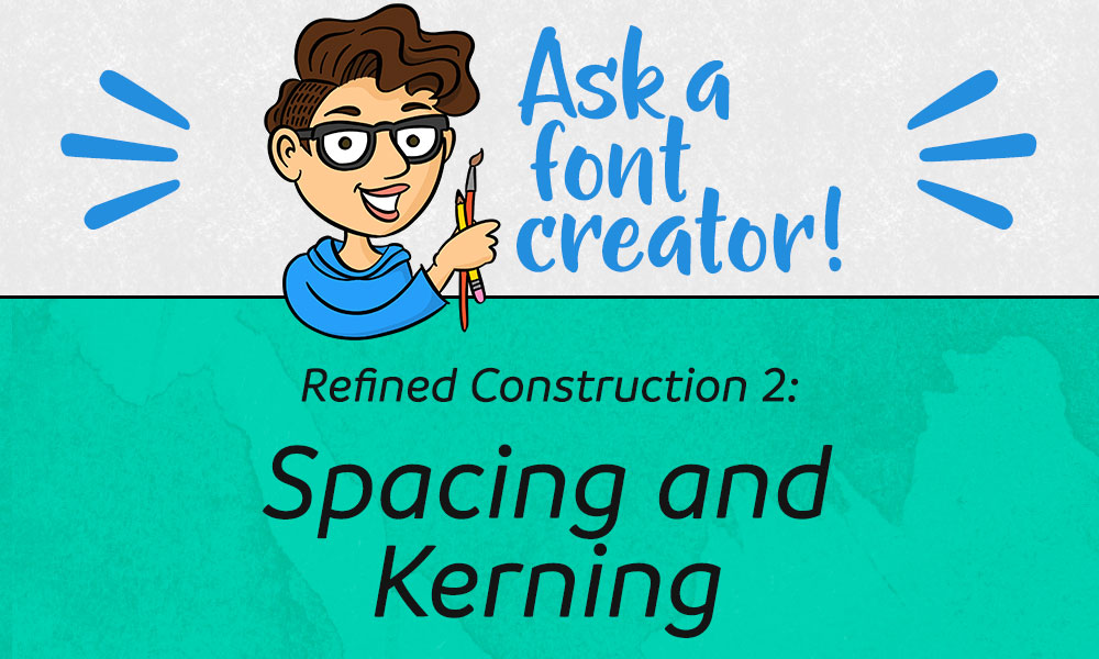 Refined Creation 2: Spacing and Kerning