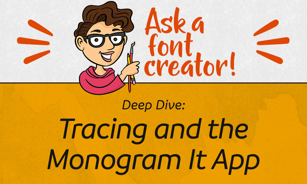 Ask a Font Creator: Tracing and the Monogram It App