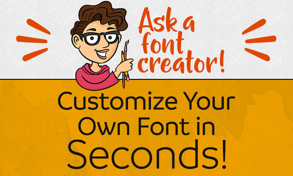 Ask a Font Creator: Customize Your Own Font in Seconds!