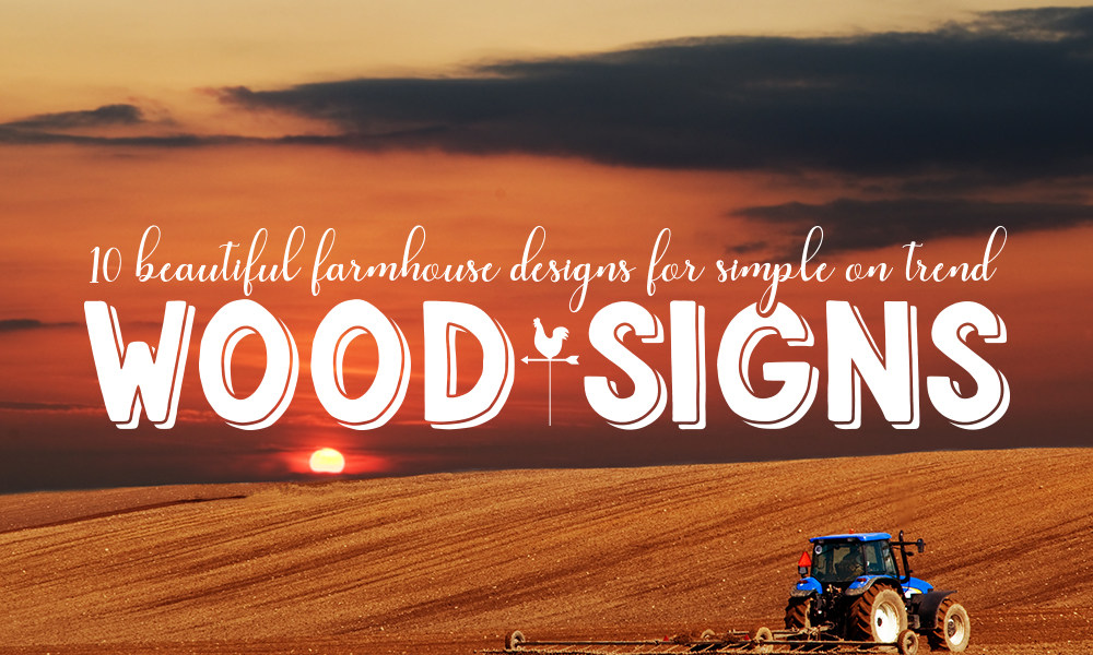 10 Beautiful Farmhouse Designs for Simple and On Trend Wood Signs