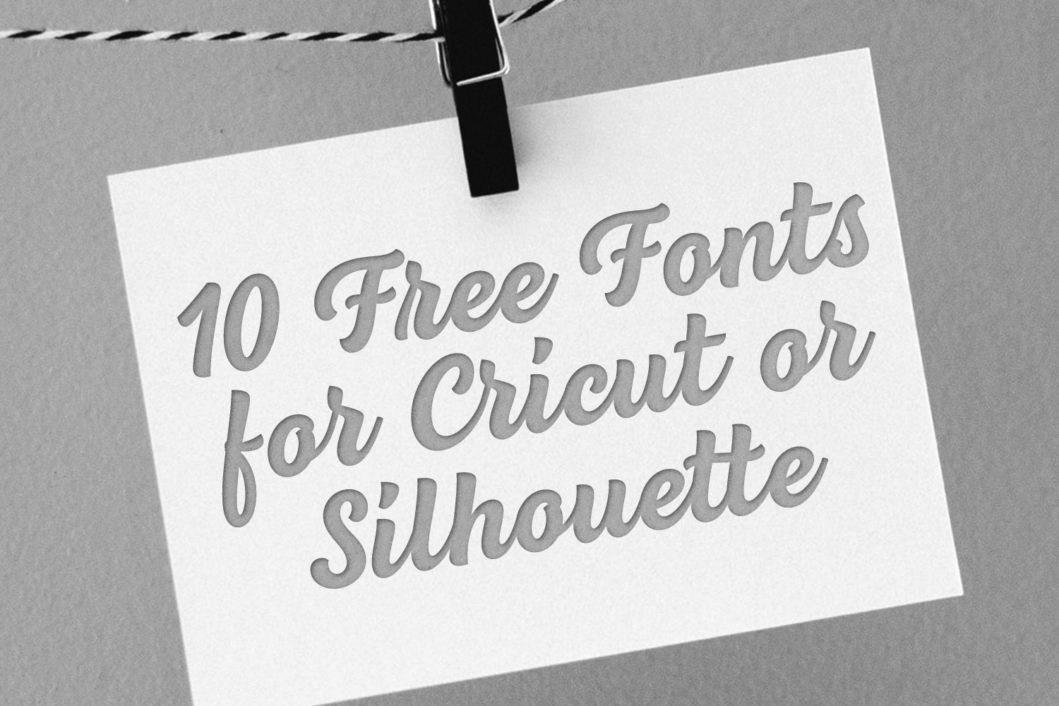 10 Free Fonts for Cricut or Silhouette