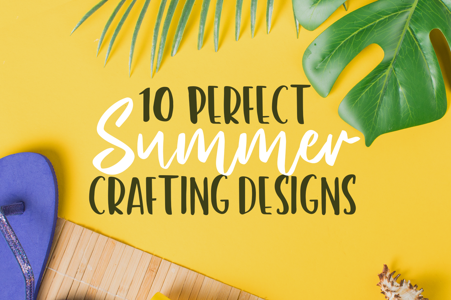 10 Perfect Summer Crafting Designs