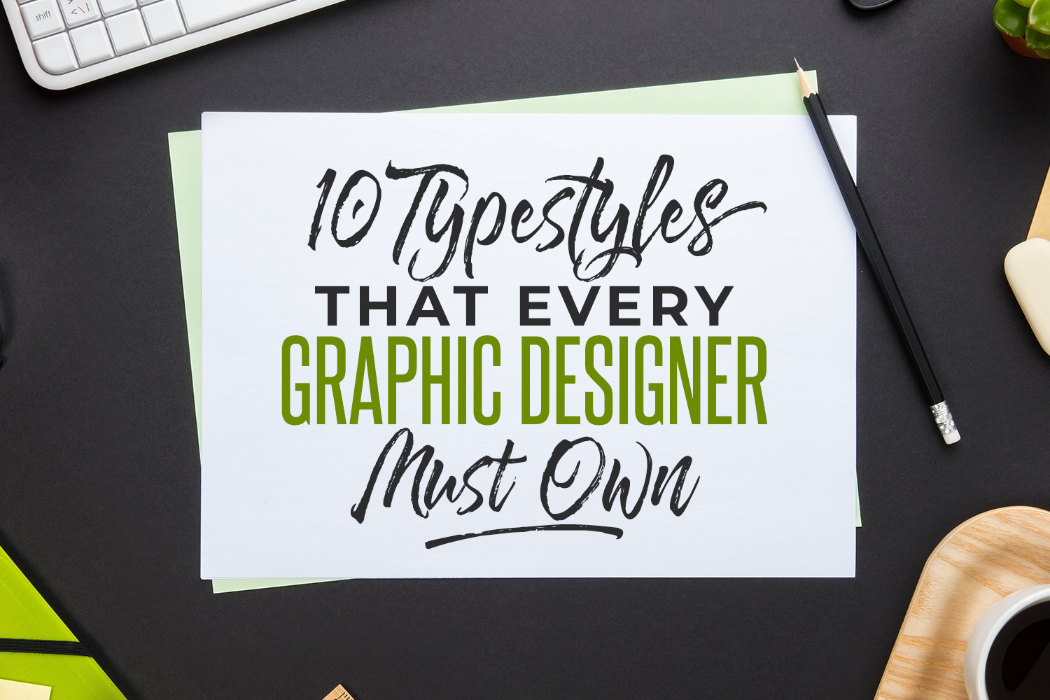 10 Typestyles That Every Graphic Designer Must Own