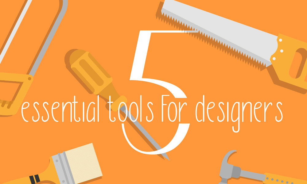 5 Essential Tools for Designers