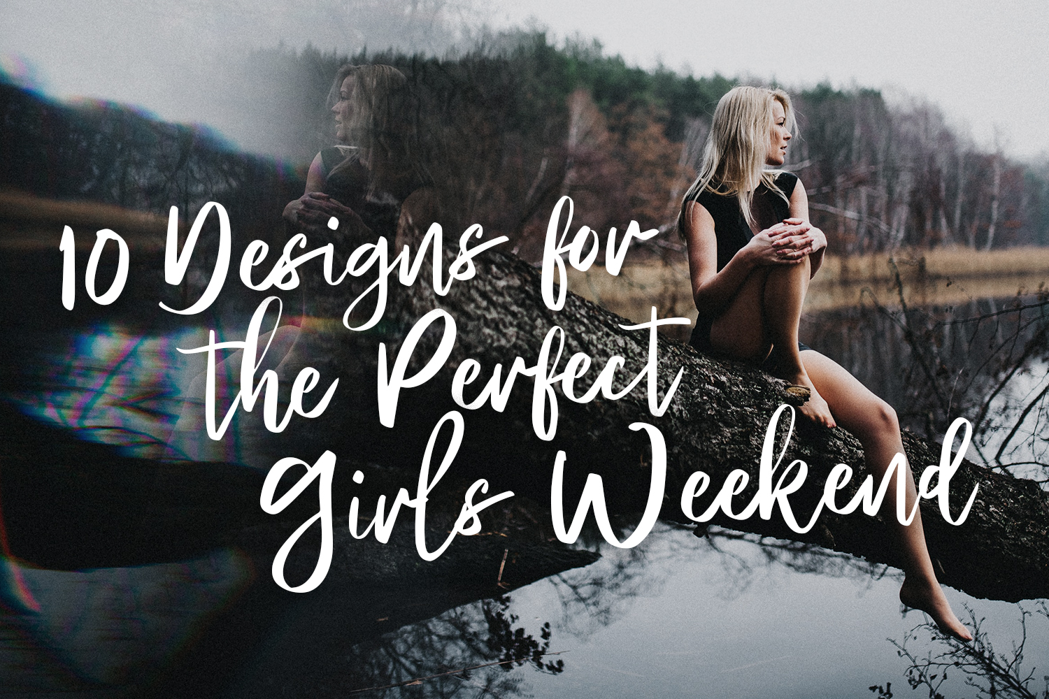 10 Designs for the Perfect Girls Weekend