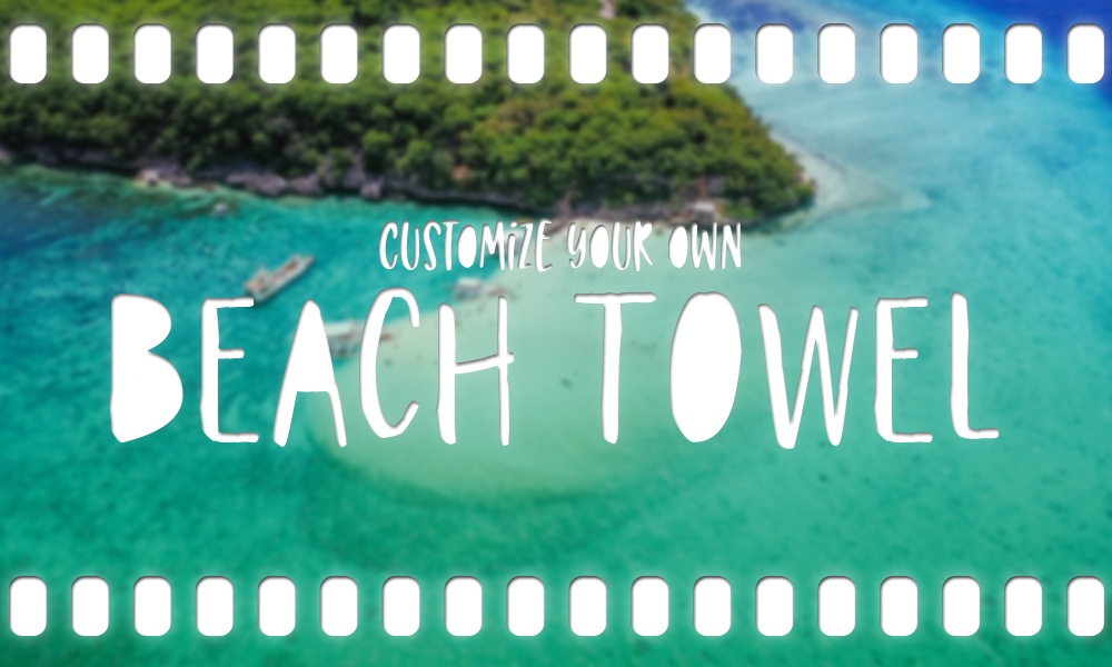 Customize Your Own Beach Towel