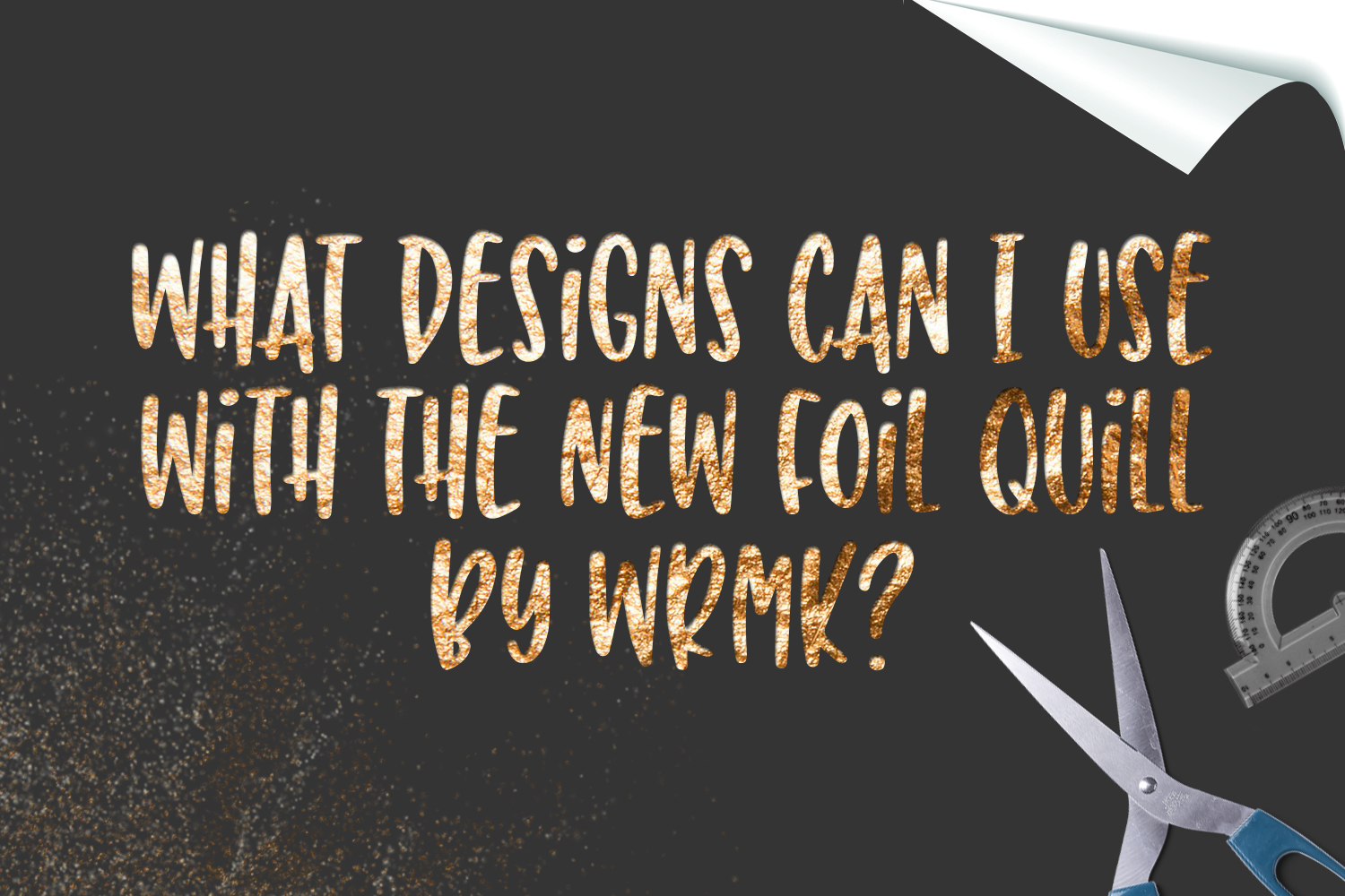 What Designs Can I Use with the New Foil Quill by WRMK?