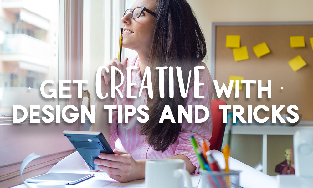 Get Creative with Design Tips and Tricks