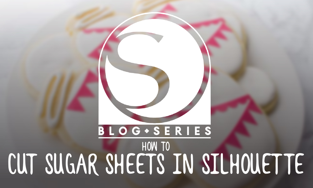 How to Cut Sugar Sheets with your Silhouette Cameo