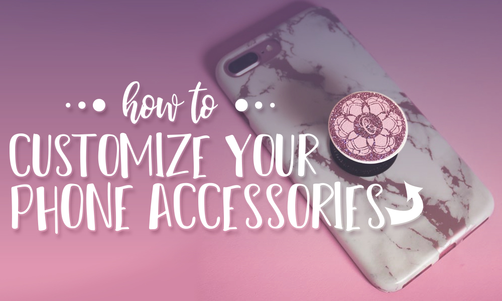How to Customize Your Phone Accessories