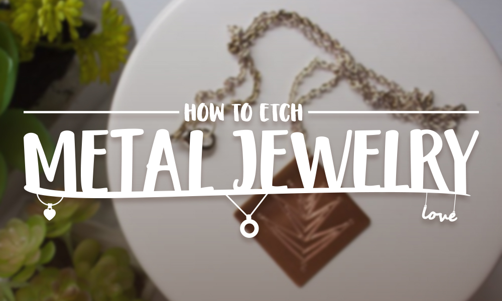 How to Etch Metal Jewelry