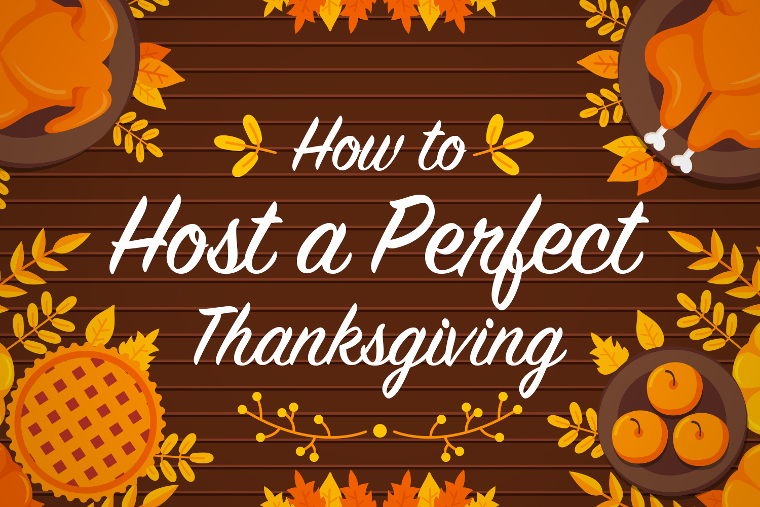 How to Host a Perfect Thanksgiving