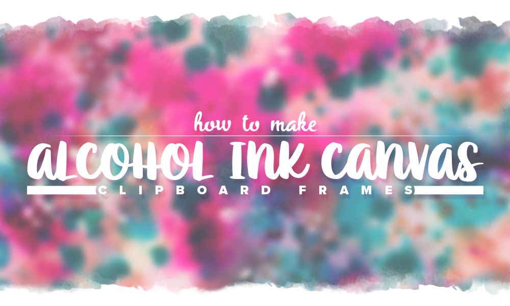 How to Make Alcohol Ink Canvas Clipboard Frames