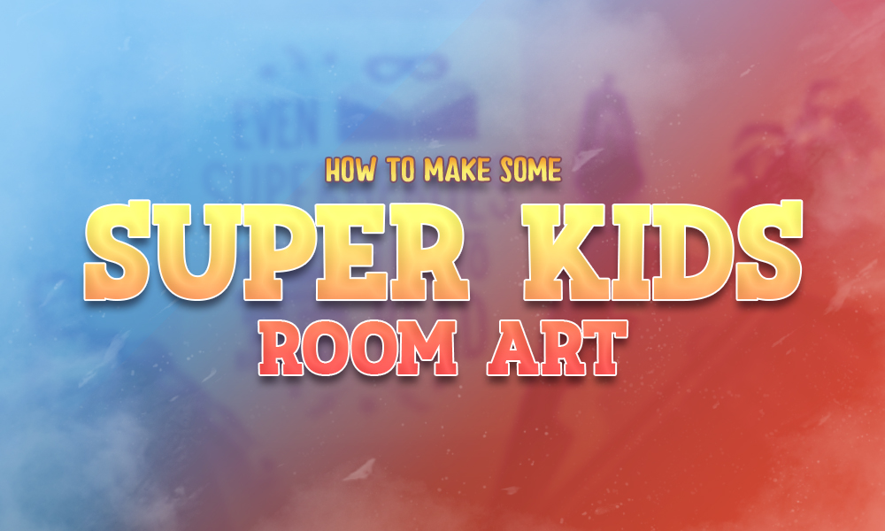 How to Make Some Super Kid's Room Art