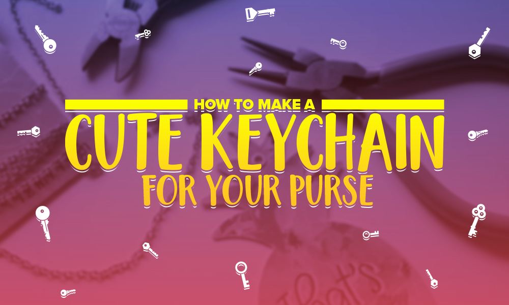 How to Make a Cute Keychain for your Purse