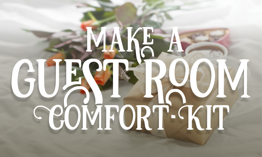 Make a Guest Room Comfort Kit