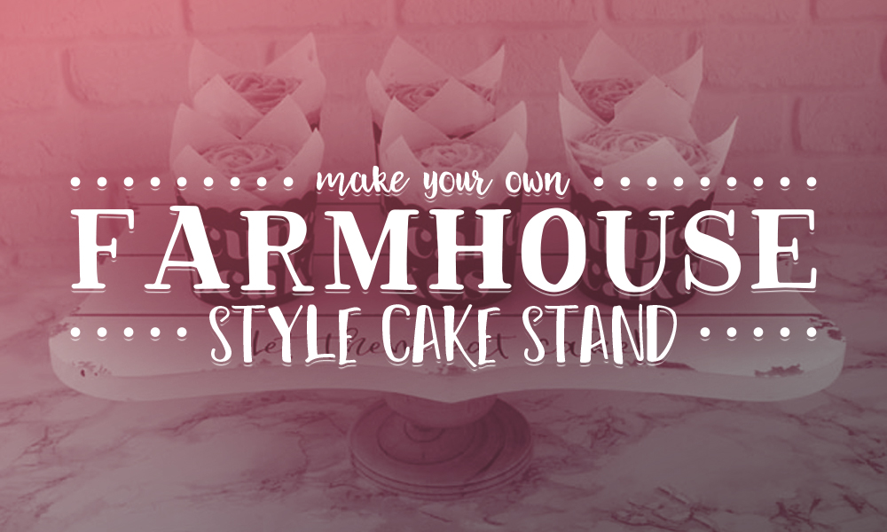 Make Your Own Farmhouse Style Cake Stand