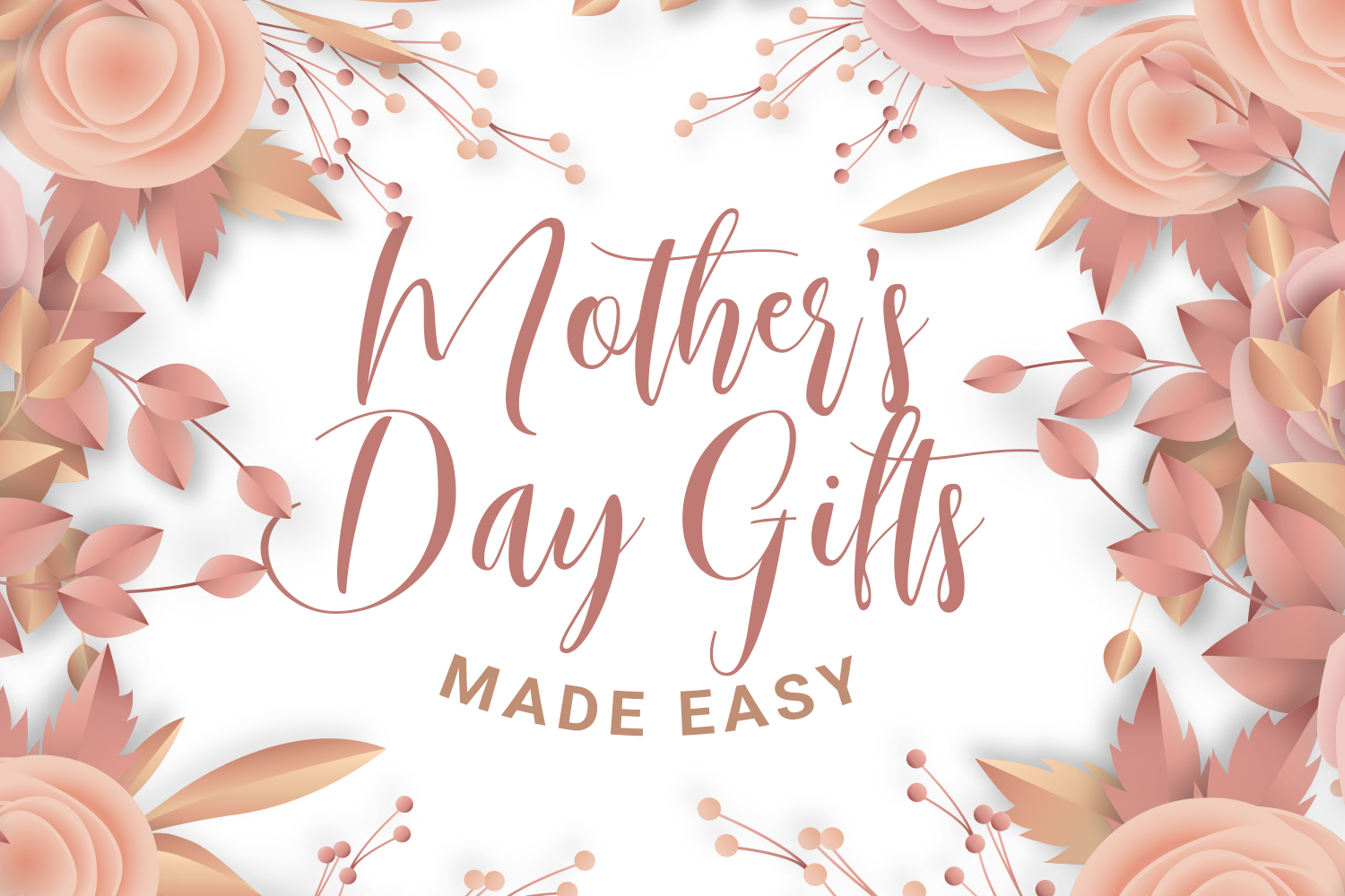 Mother's Day Gifts Made Easy