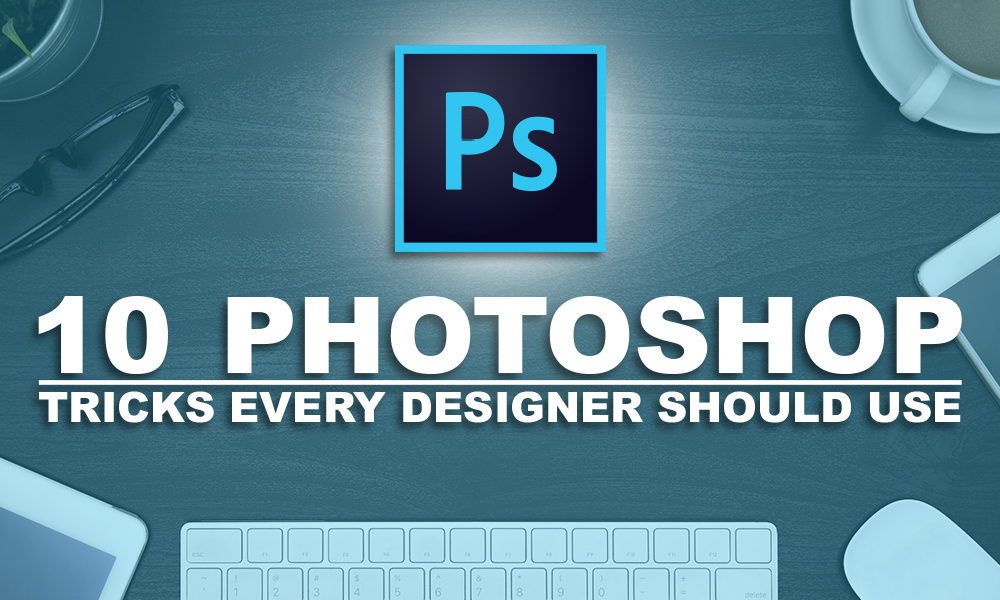 10 Photoshop Tricks Every Designer Should Use