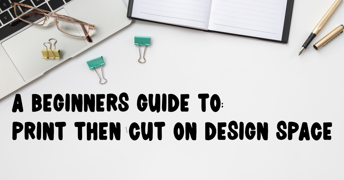 A Beginners Guide to Print Then Cut on Design Space
