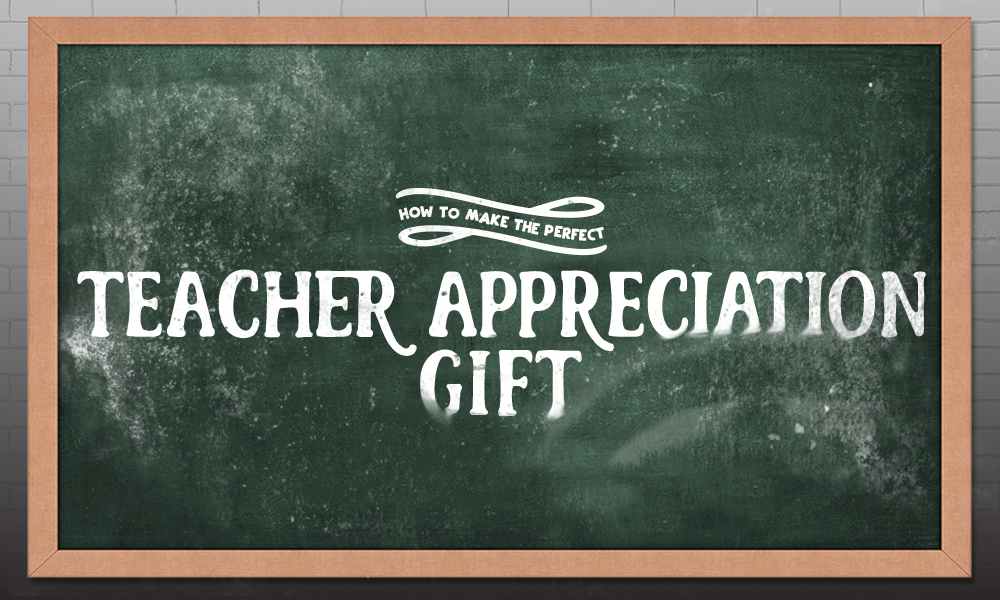 How to Make the Perfect Teacher Appreciation Gift