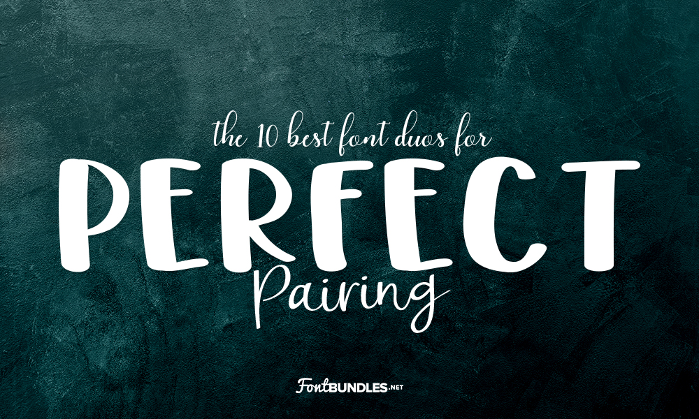 The 10 Best Font Duos for Perfect Pairing