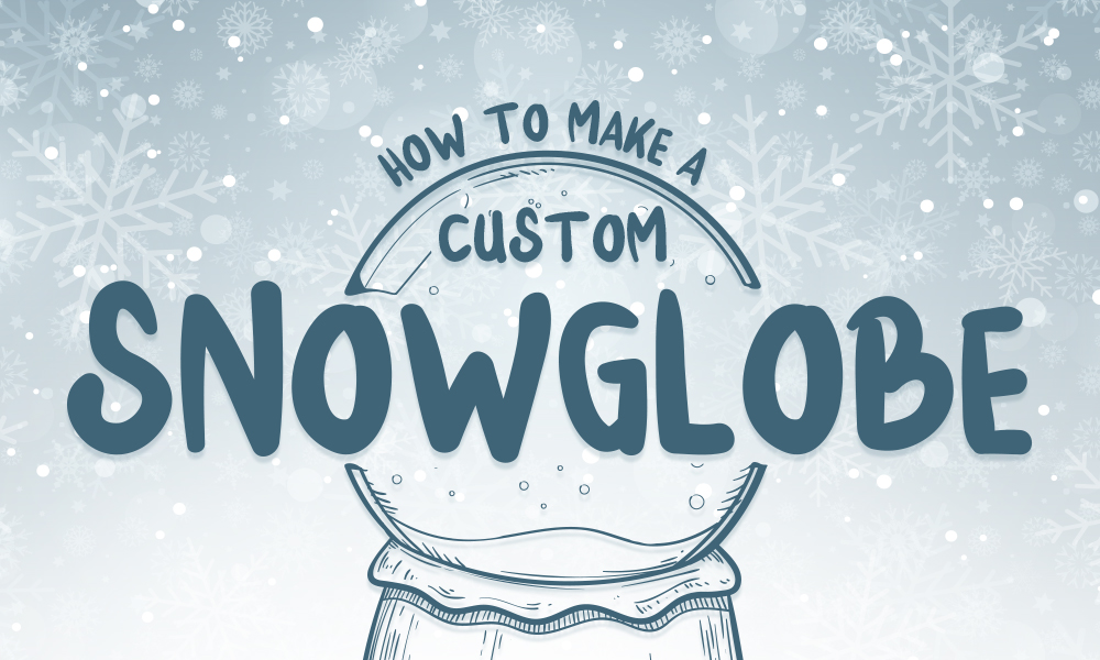 How to Make a Custom Snowglobe