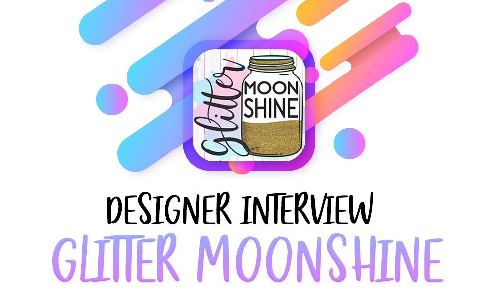 Special Edition Designer Interviews Part 1 – Glitter Moonshine SVG