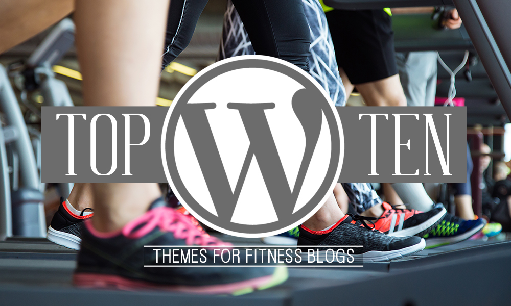 Top 10 Themes For Fitness Blogs