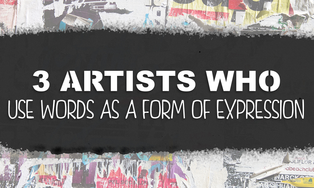 3 Artists who use words as a form of expression